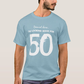 50th Birthday I'm Looking Good for 50 V09 T-Shirt