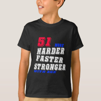 51 More Harder Faster Stronger With Age T-Shirt