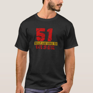 51 Today And None The Wiser T-Shirt
