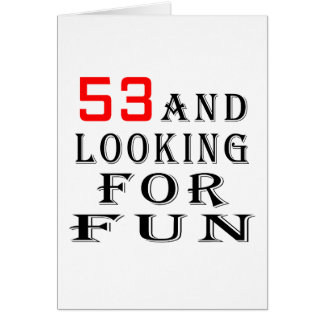 53 and looking for fun birthday designs card