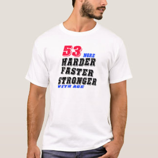 53 More Harder Faster Stronger With Age T-Shirt