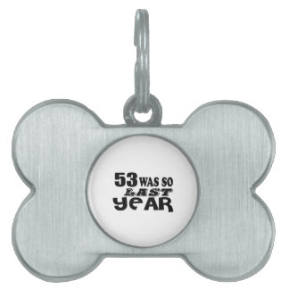 53 So Was So Last Year Birthday Designs Pet Name Tag