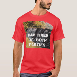 5518474_TN, DAM TIRED OF  BOTH PARTIES T-Shirt