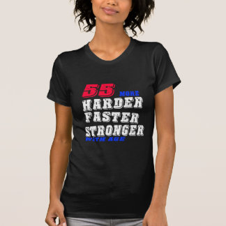 55 More Harder Faster Stronger With Age T-Shirt