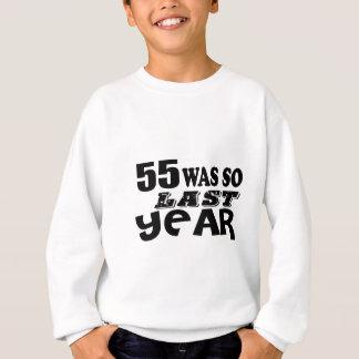 55 So Was So Last Year Birthday Designs Sweatshirt