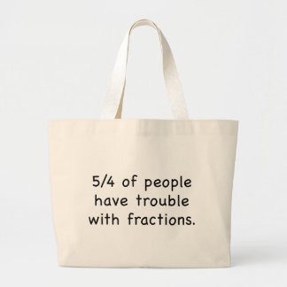 5/4 Of People Have Trouble With Fractions Large Tote Bag