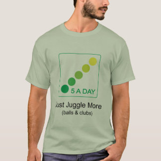 5 A Day - Just Juggle More T-Shirt