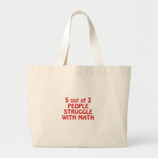 5 out of 3 People Struggle with Math Large Tote Bag