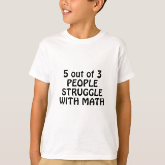 5 out of 3 People Struggle with Math T-Shirt