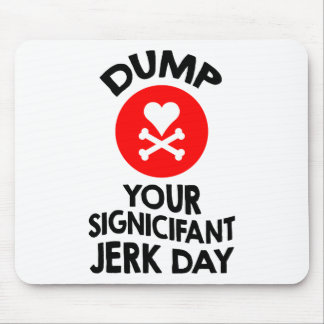 5th February - Dump Your Significant Jerk Day Mouse Pad