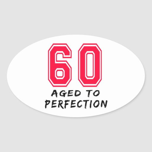 60 Aged To Perfection Birthday Design Oval Sticker