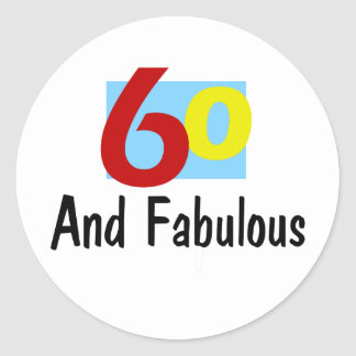 60 and Fabulous Round Sticker