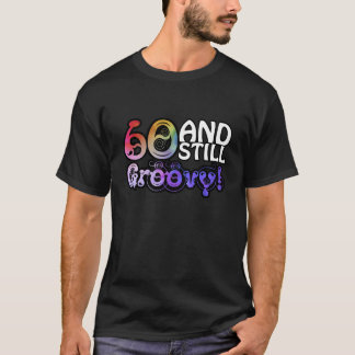 60 And Still Groovy T-Shirt
