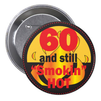 60 and Still Smokin Hot | 60th Birthday 7.5 Cm Round Badge