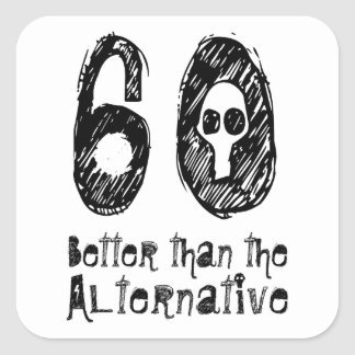 60 Better Than Alternative 60th Funny Birthday V1M Square Sticker