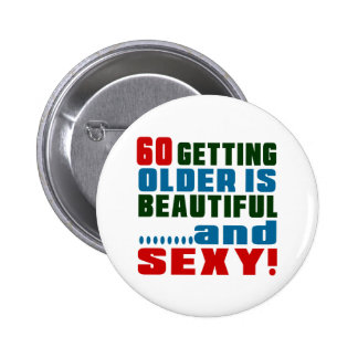 60 getting older is beautiful and sexy 6 cm round badge