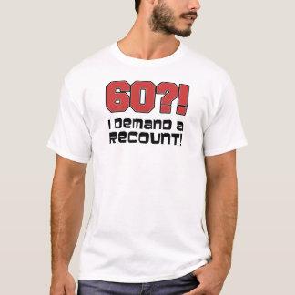 60? I Demand A Recount! T-Shirt