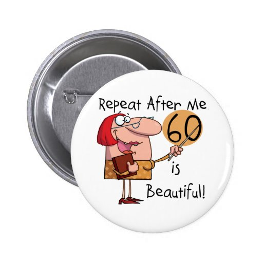 60 is Beautiful Tshirts and gifts Button