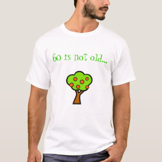 60 is not old...  tor a tree!! T-Shirt