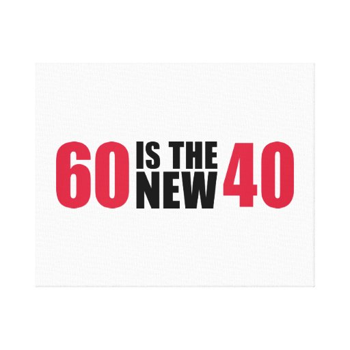 60 is the new 40 birthday gallery wrapped canvas