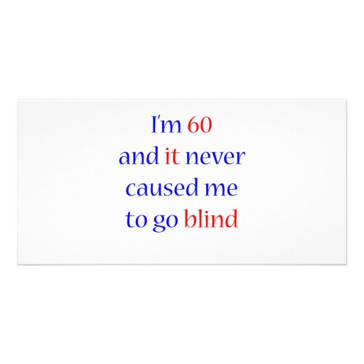 60 Never gone blind Photo Cards