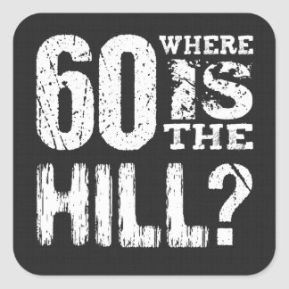 60 Where Is The Hill Funny 60th Birthday A10 Square Stickers