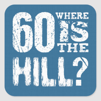 60 Where Is The Hill Funny 60th Birthday BLUE01 Stickers