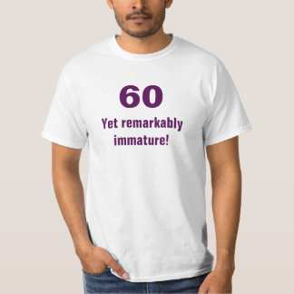 60 yet remarkably immature T-Shirt