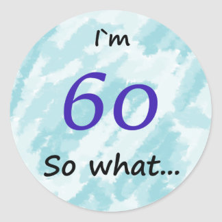 60th Birthday Funny I`m 60 so what Round Sticker