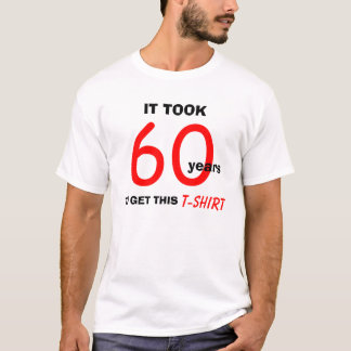 60th Birthday Gift Ideas for Men T Shirt - Funny