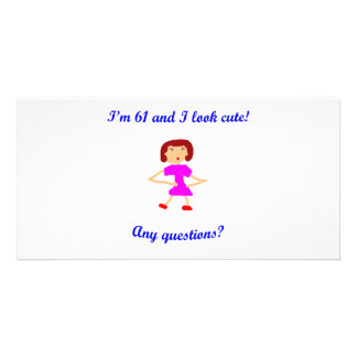 61  I'm 61 and I look cute! Personalized Photo Card