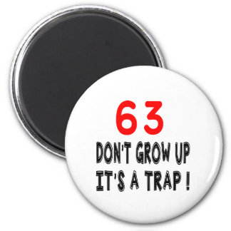 63 Don't Grow Up, It's A Trap Birthday Designs Refrigerator Magnets