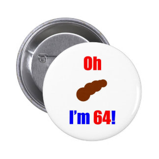 64 Oh (Pic of Poo) I'm 64! 6 Cm Round Badge