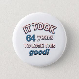 64th year birthday designs 6 cm round badge