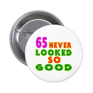 65 Never Looked So Good Birthday Designs 6 Cm Round Badge