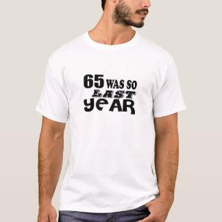 65 So Was So Last Year Birthday Designs T-Shirt