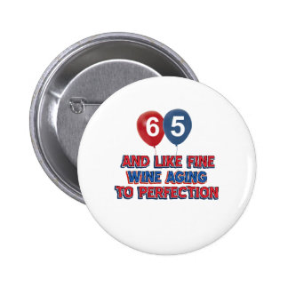 65 year old birthday gifts 6 cm round badge