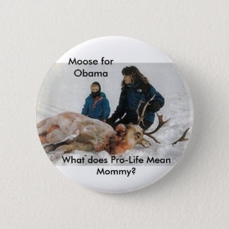 6640, Moose for Obama, What does Pro-Life Mean ... 6 Cm Round Badge