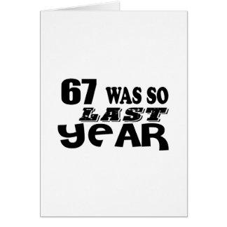 67 So Was So Last Year Birthday Designs Card