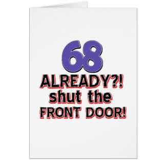 68 Already ?! Shut The Front Door ! Card