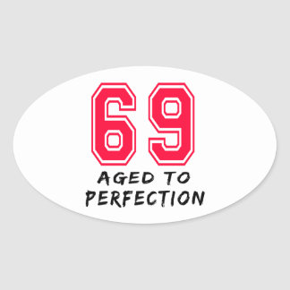 69 Aged To Perfection Birthday Design Oval Sticker