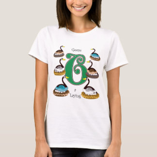6 Geese a Laying T-Shirt