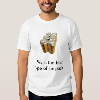 6 pack, This is the best type of six pack Tshirt