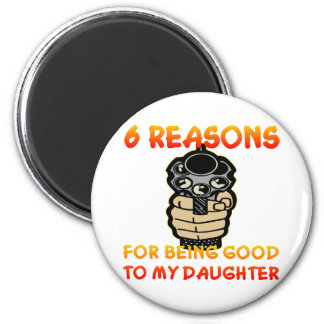 6 Reasons For Being Good To My Daughter 6 Cm Round Magnet