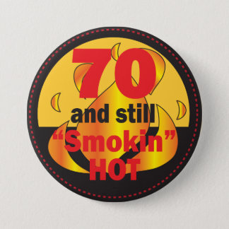70 and Smokin Hot Button | 70th Birthday