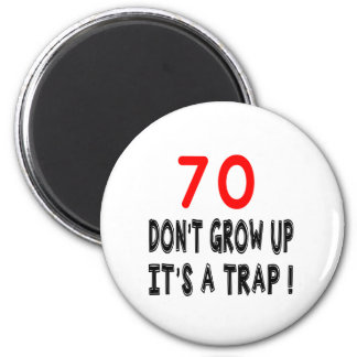 70 Don't Grow Up, It's A Trap Birthday Designs Fridge Magnets