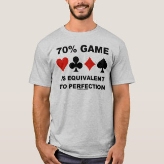 70% Game Is Equivalent To Perfection (Card Suits) T-Shirt