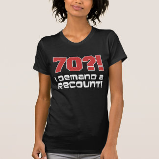 70?! I Demand A Recount T-Shirt