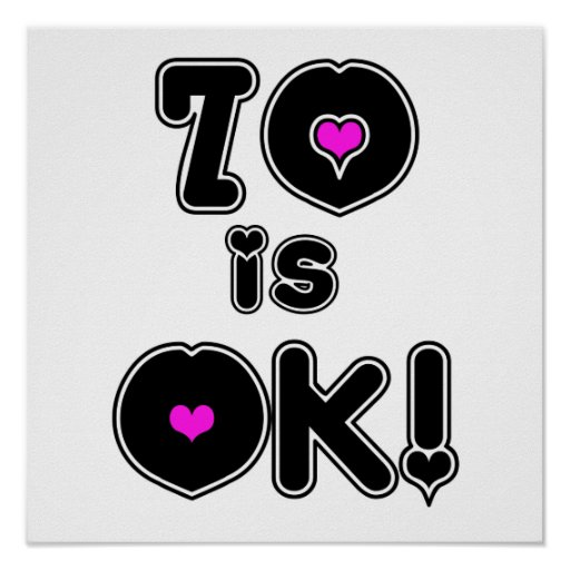 70 is OK Birthday Posters
