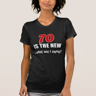 70 Is The New - What Was I Saying? T-Shirt
